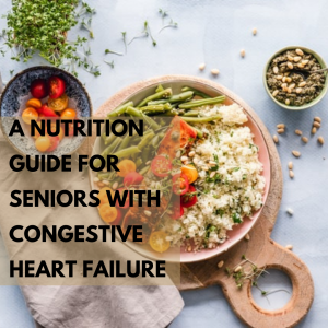 A Nutrition Guide for Seniors with Congestive Heart Failure